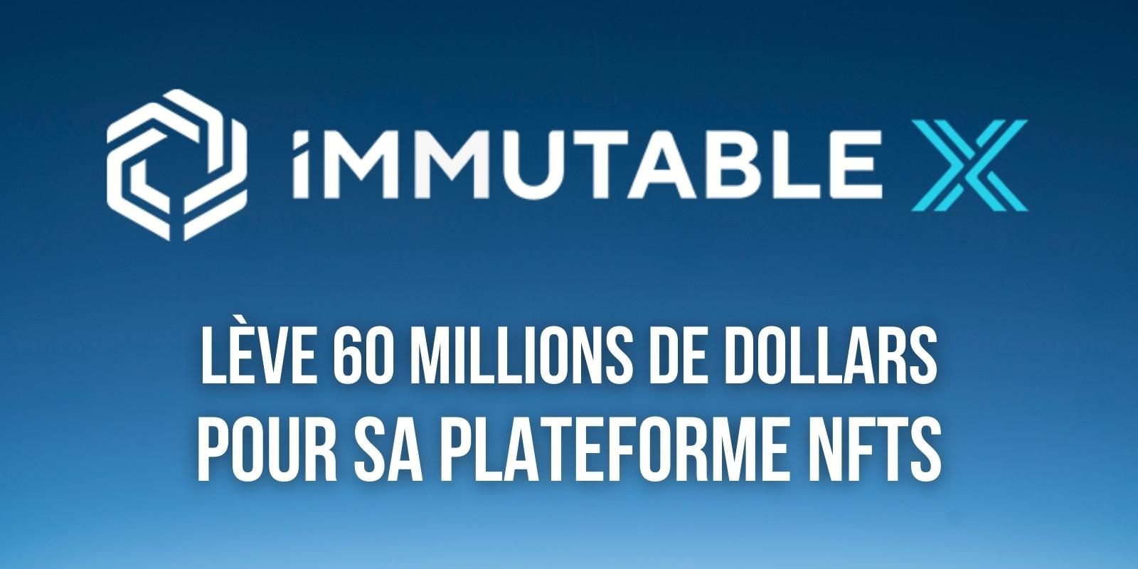 Immutable lève 60 millions de dollars pour sa plateforme de jeux NFTs sur Ethereum