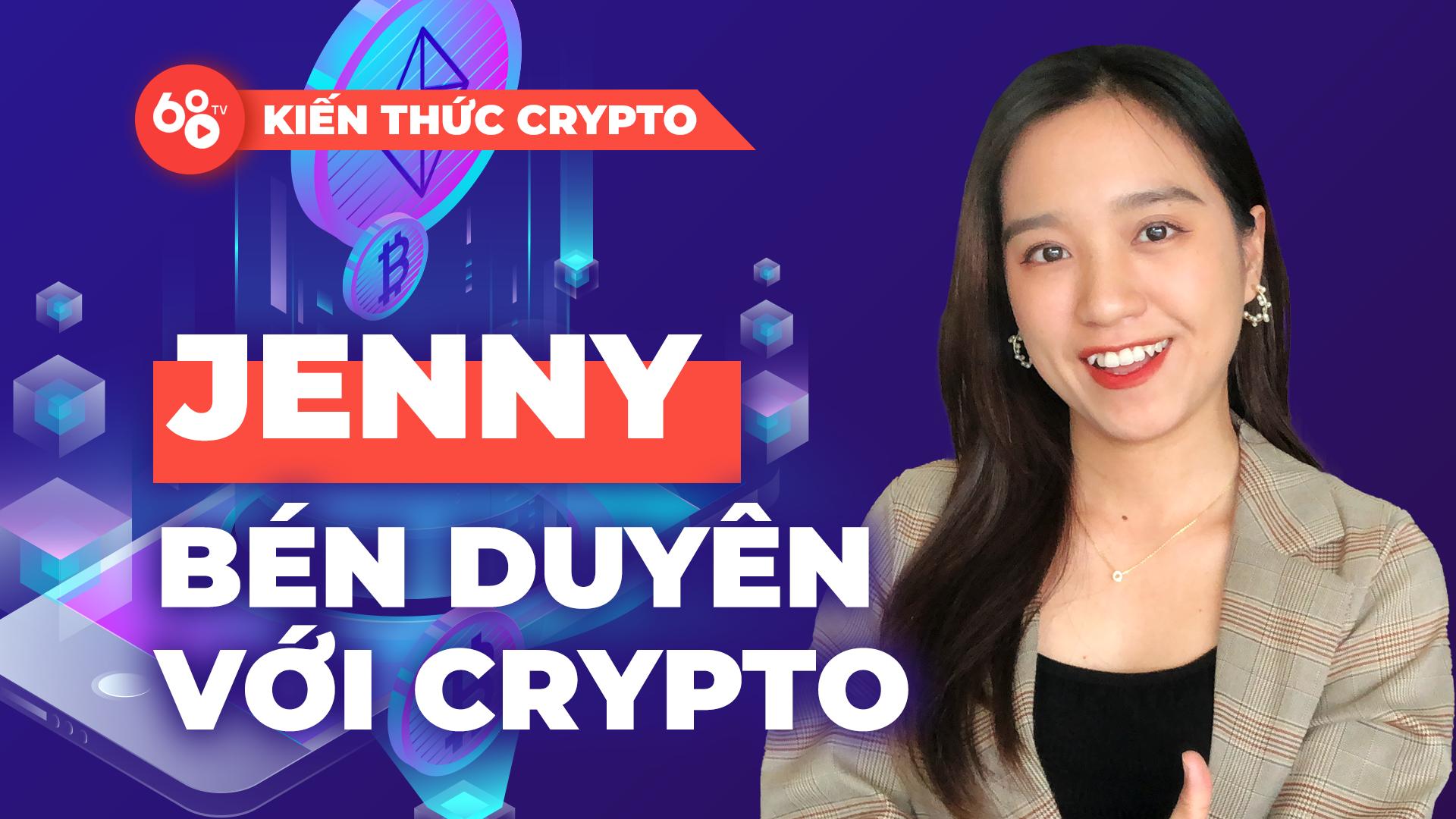 Hành trình Jenny bén duyên với Crypto – Mình đã tham gia thị trường tiền mã hóa như thế nào