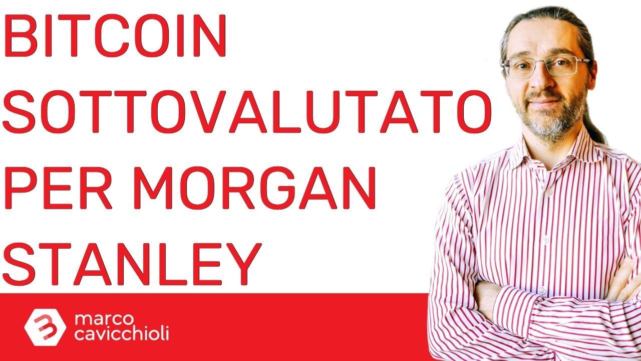"""Per Morgan Stanley bitcoin è """"sottovalutato"""" (e quindi ne ha comprati ancora)"""
