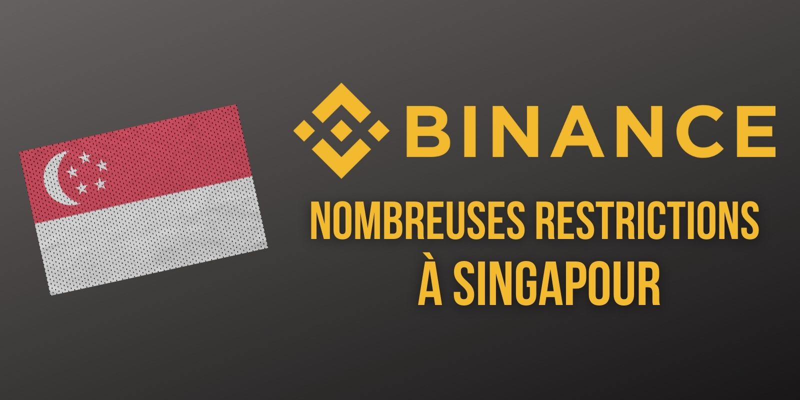 Binance restreint l'accès à de nombreux services à ses utilisateurs de Singapour