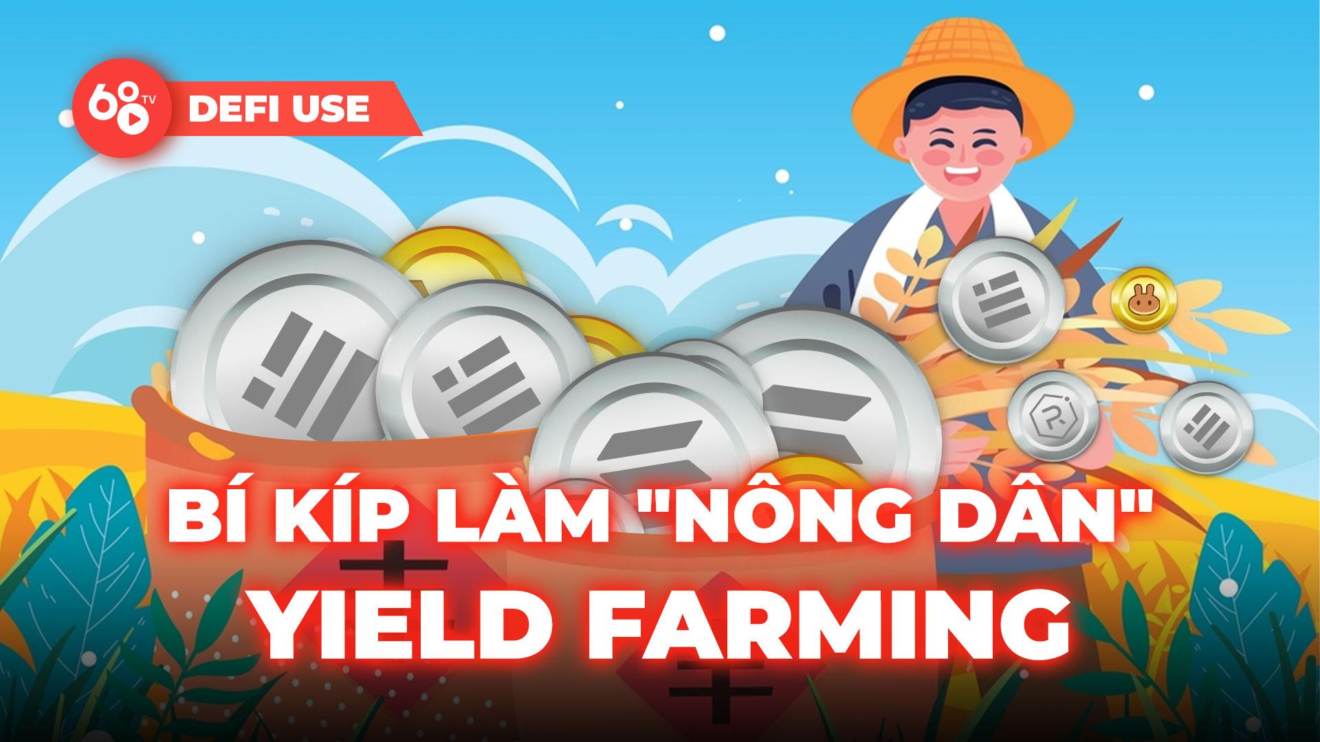 """DeFi Use: Bí kíp làm """"nông dân"""" Yield Farming – Những điều bạn cần biết khi tham gia DeFi Farming"""