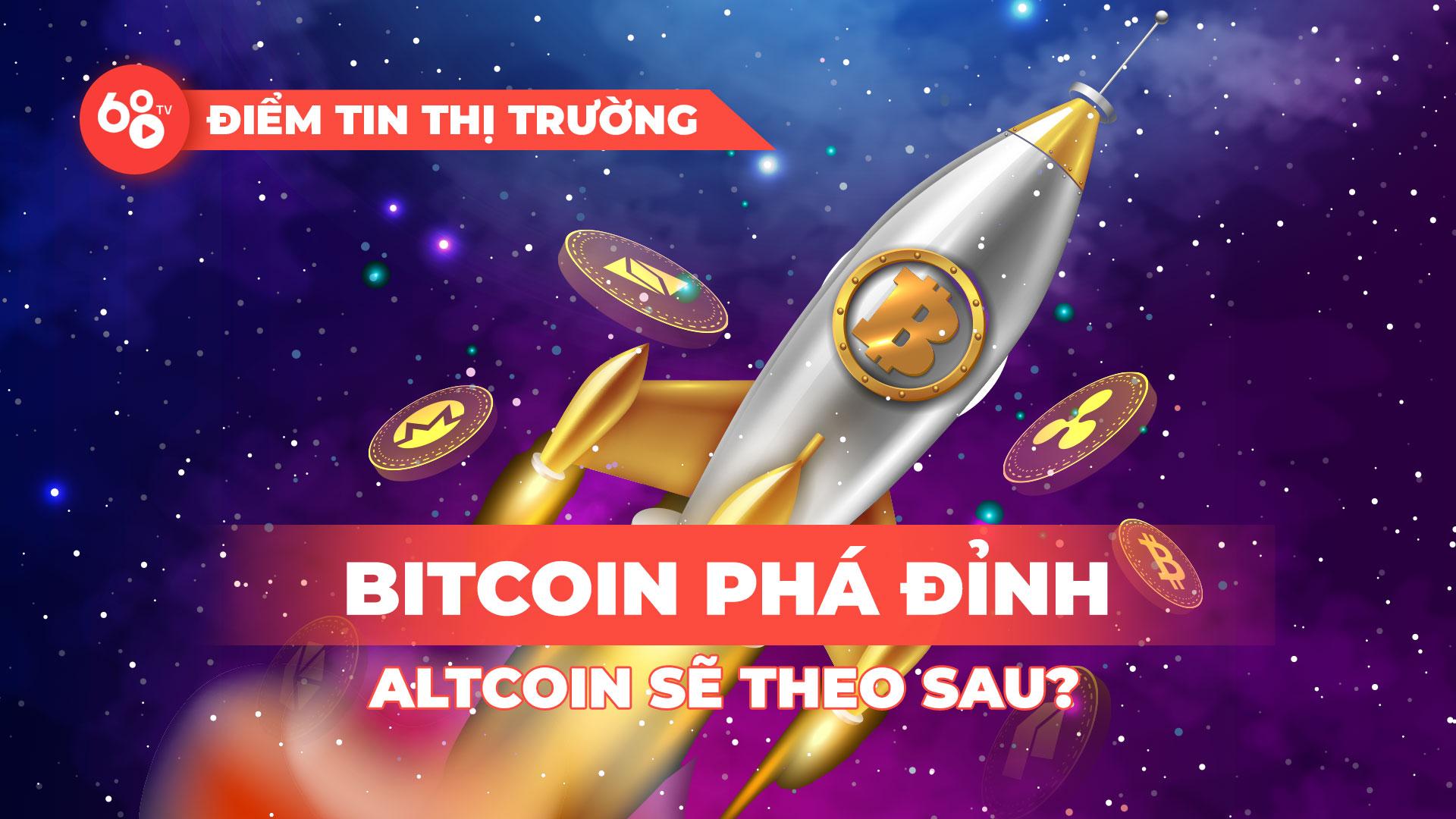 Bitcoin phá đỉnh, Altcoins liệu có theo sau? Thị trường Crypto sôi động hơn bao giờ hết