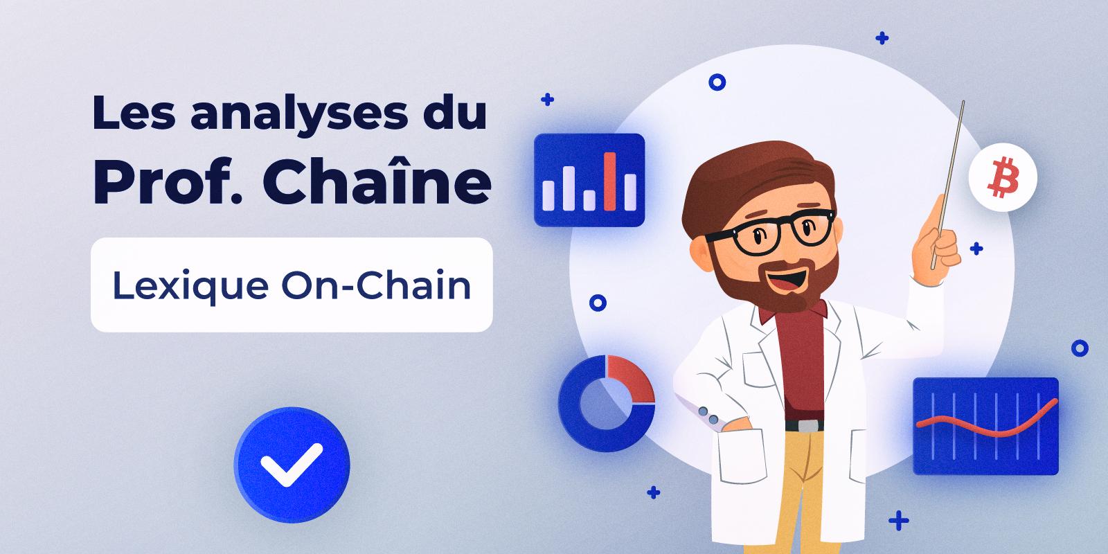 Lexique de l'analyse on-chain, par le Professeur Chaîne