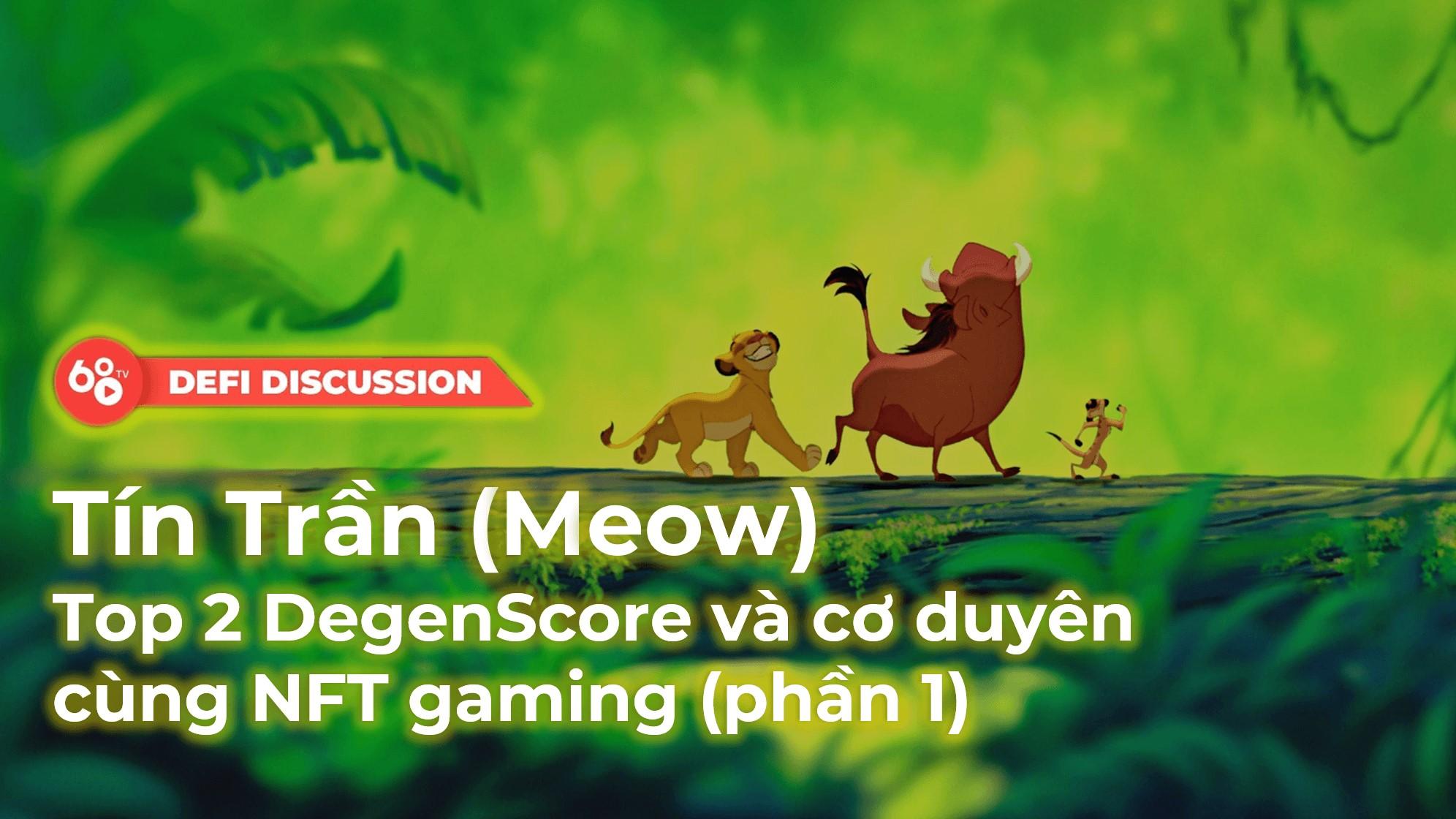 DeFi Discussion ep.16: Tín Trần (Meow) – Top 2 DegenScore và cơ duyên cùng NFT gaming (phần 1)