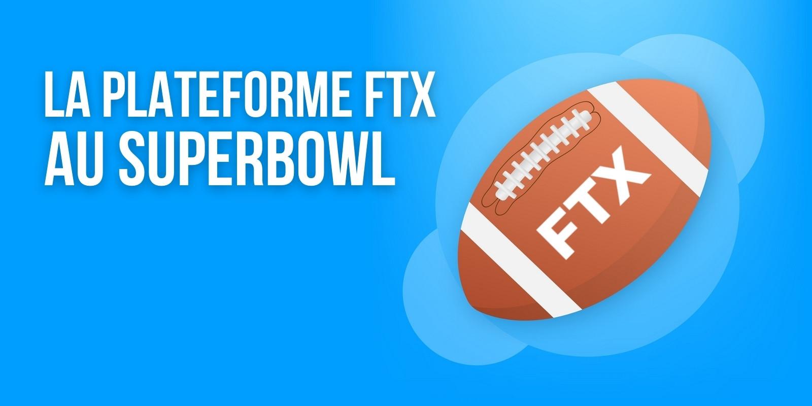 FTX dépensera plusieurs millions de dollars pour s'offrir une publicité pendant le Super Bowl