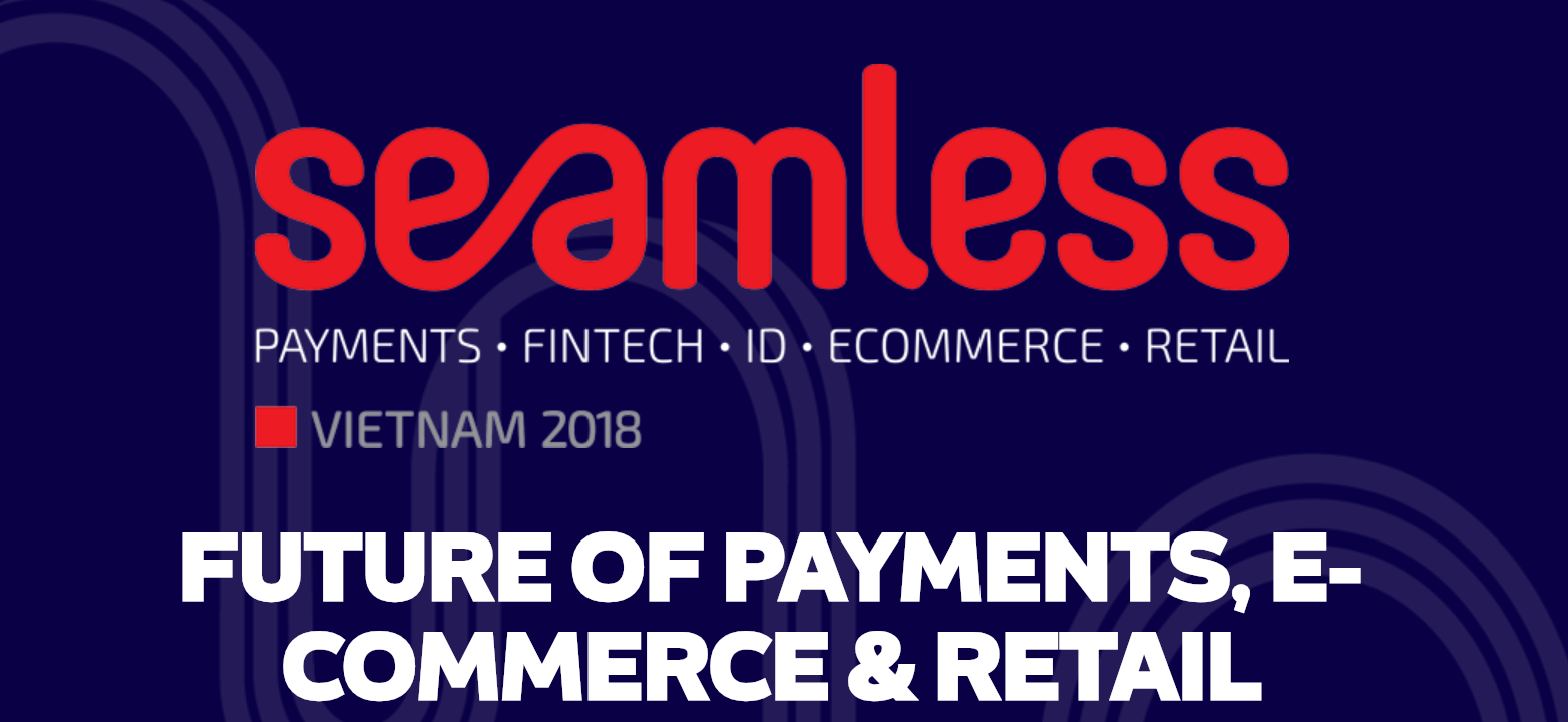 Seamless Vietnam: Future of Payments, E-Commerce & Retail