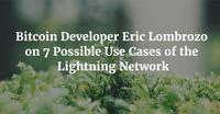 Bitcoin Developer Eric Lombrozo on 7 Possible Use Cases of the Lightning Network