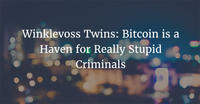 Winklevoss Twins: Bitcoin is a Haven for Really Stupid Criminals
