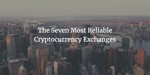 The Seven Most Reliable Cryptocurrency Exchanges