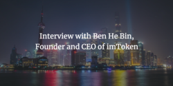 Interview with Ben He Bin, Founder and CEO of imToken
