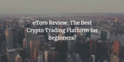 eToro Review: The Best Crypto Trading Platform for Beginners?