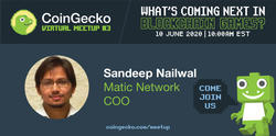 CoinGecko Virtual Meetup Featured Guest:  Sandeep Nailwal (Co-founder & COO of Matic Network)