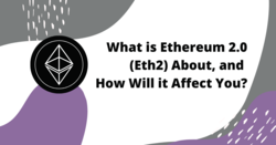 What is Ethereum 2.0 (Eth2) about, and how will it affect you?