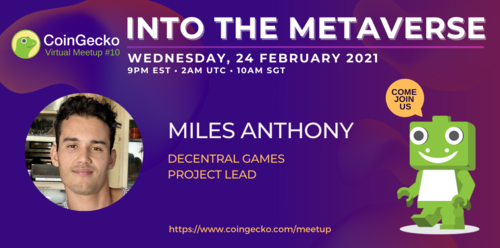 CoinGecko Virtual Meetup Featured Guest: Miles Anthony (Project Lead of Decentral Games)