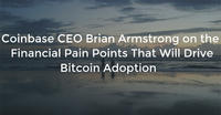 Coinbase CEO Brian Armstrong on the Financial Pain Points That Will Drive Bitcoin Adoption