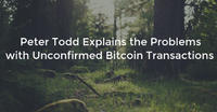 Peter Todd Explains the Problems with Unconfirmed Bitcoin Transactions