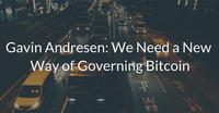 Gavin Andresen: We Need a New Way of Governing Bitcoin