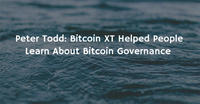 Peter Todd: Bitcoin XT Helped People Learn About Bitcoin Governance