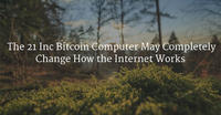 The 21 Inc Bitcoin Computer May Completely Change How the Internet Works